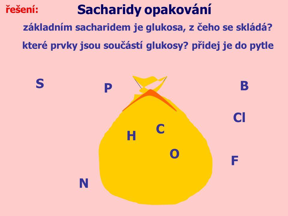 základním sacharidem je glukosa, z čeho se skládá? Sacharidy opakování které prvky jsou součástí glukosy? přidej je do pytle S N O H P C Cl F B řešení
