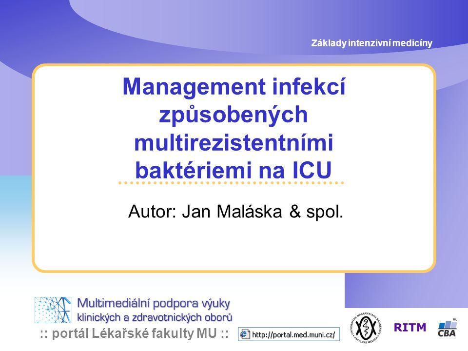 :: portál Lékařské fakulty MU :: Management infekcí způsobených multirezistentními baktériemi na ICU Autor: Jan Maláska & spol.