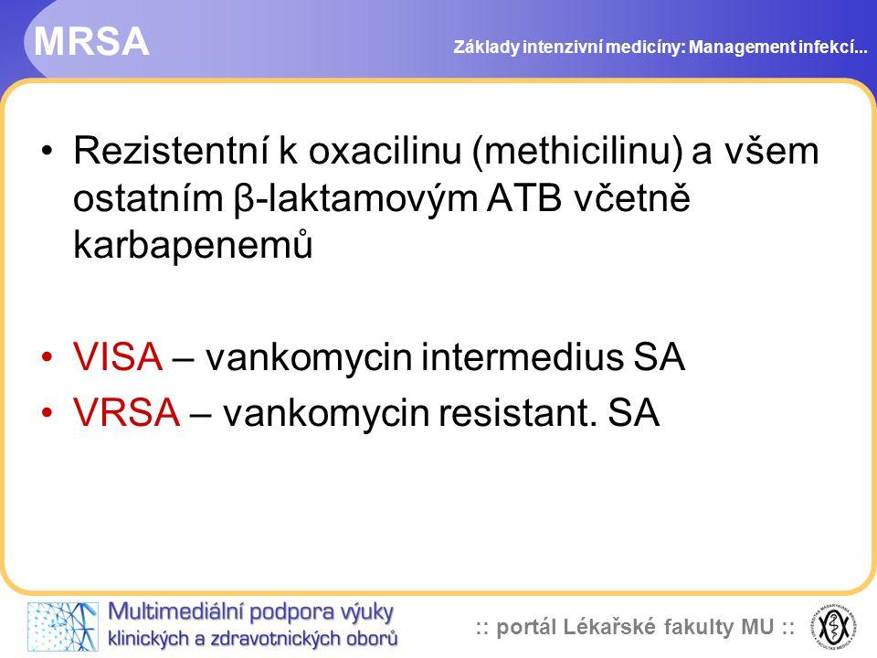 :: portál Lékařské fakulty MU :: MRSA Rezistentní k oxacilinu (methicilinu) a všem ostatním β-laktamovým ATB včetně karbapenemů VISA – vankomycin intermedius SA VRSA – vankomycin resistant.