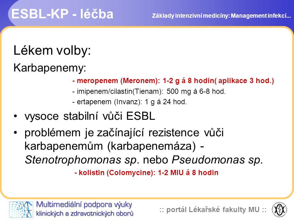 :: portál Lékařské fakulty MU :: ESBL-KP - léčba Lékem volby: Karbapenemy: - meropenem (Meronem): 1-2 g á 8 hodin( aplikace 3 hod.) - imipenem/cilastin(Tienam): 500 mg á 6-8 hod.
