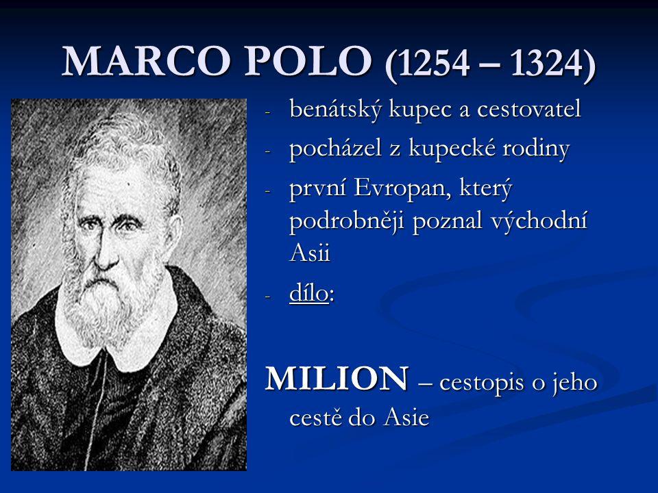 MARCO POLO (1254 – 1324) -b-b-b-benátský kupec a cestovatel -p-p-p-pocházel z kupecké rodiny -p-p-p-první Evropan, který podrobněji poznal východní As