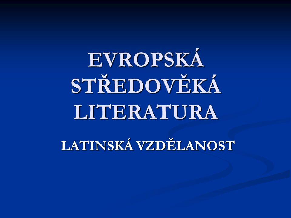 EVROPSKÁ STŘEDOVĚKÁ LITERATURA LATINSKÁ VZDĚLANOST