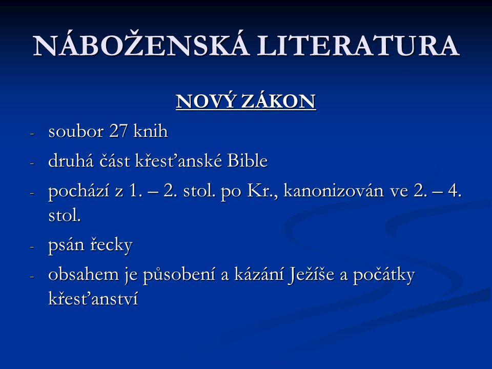 NÁBOŽENSKÁ LITERATURA NOVÝ ZÁKON -s-s-s-soubor 27 knih -d-d-d-druhá část křesťanské Bible -p-p-p-pochází z 1. – 2. stol. po Kr., kanonizován ve 2. – 4