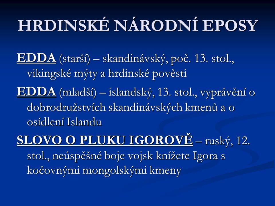 EDDA (starší) – skandinávský, poč. 13. stol., vikingské mýty a hrdinské pověsti EDDA (mladší) – islandský, 13. stol., vyprávění o dobrodružstvích skan