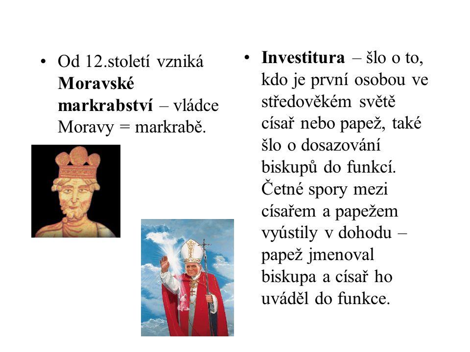 Od 12.století vzniká Moravské markrabství – vládce Moravy = markrabě. Investitura – šlo o to, kdo je první osobou ve středověkém světě císař nebo pape