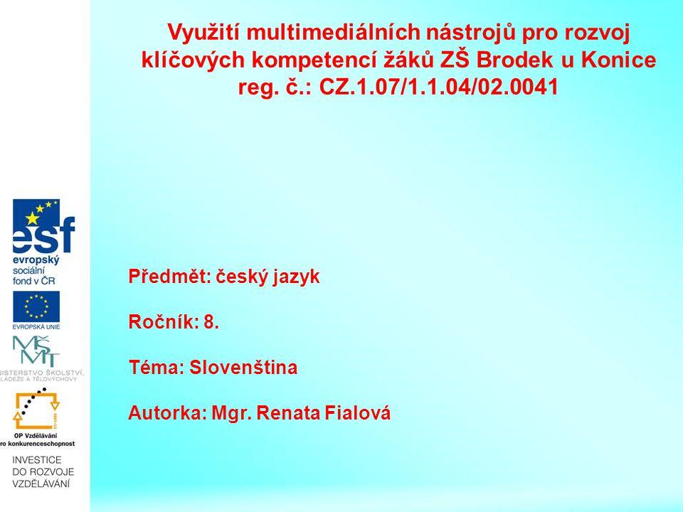 Slovenština Slovenština - je jazyk velmi blízký jazyku českému - patří též jako čeština do skupiny slovanských jazyků - oba jazyky si byly blízké zejména v dobách společného státu Čechů a Slováků 1.