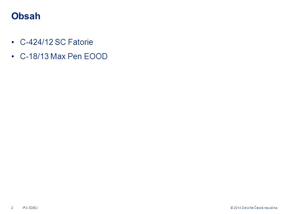 2© 2014 Deloitte Česká republika Obsah C-424/12 SC Fatorie C-18/13 Max Pen EOOD IFA SDEU