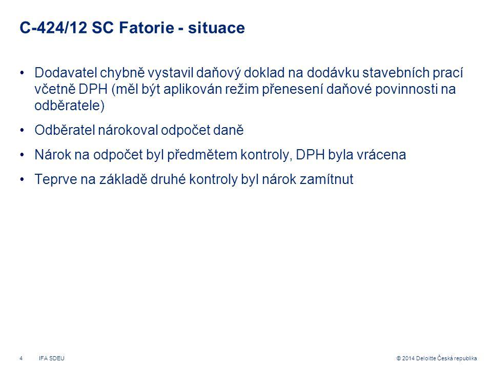 5© 2014 Deloitte Česká republika C-424/12 SC Fatorie – princip právní jistoty Česká perspektiva Daňový řád § 85-(5) Princip právní jistoty pro opakované kontroly SDEU v rozhodnutí Fatorie 47 Rumunský daňový řád RDŘ za výjimečných okolností umožňuje, aby byla v průběhu promlčecí lhůty provedena nová kontrola týkající se daného období, jestliže se zjistí dodatečné údaje, které v době kontroly nebyly daňovým kontrolorům známy, nebo chyby ve výpočtech, které mají vliv na výsledky této kontroly.