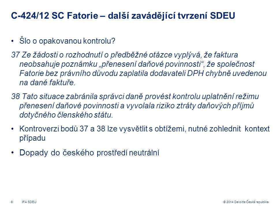 6© 2014 Deloitte Česká republika C-424/12 SC Fatorie – další zavádějící tvrzení SDEU Šlo o opakovanou kontrolu? 37 Ze žádosti o rozhodnutí o předběžné