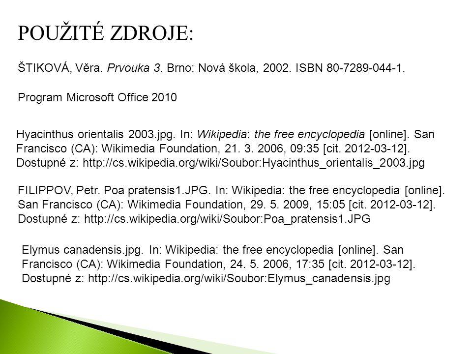 Program Microsoft Office 2010 ŠTIKOVÁ, Věra. Prvouka 3. Brno: Nová škola, 2002. ISBN 80-7289-044-1. POUŽITÉ ZDROJE: Hyacinthus orientalis 2003.jpg. In