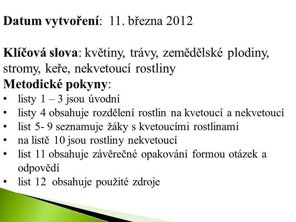 Datum vytvoření: 11. března 2012 Klíčová slova: květiny, trávy, zemědělské plodiny, stromy, keře, nekvetoucí rostliny Metodické pokyny: listy 1 – 3 js
