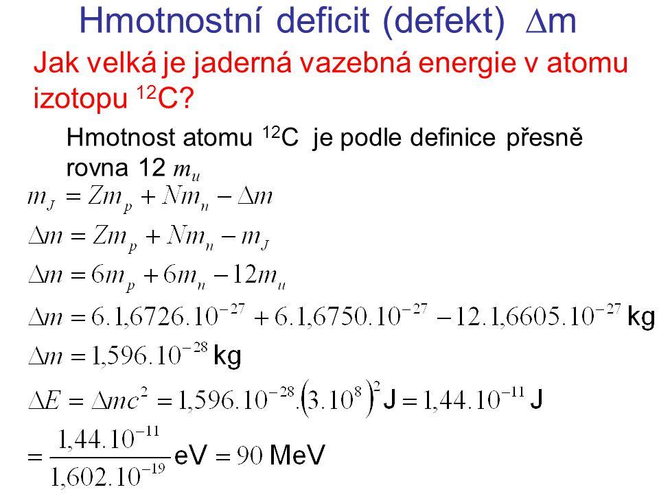 Hmotnostní deficit (defekt)  m Jak velká je jaderná vazebná energie atomu 7 Li, je-li jeho hmotnost rovna 7,016 m u .