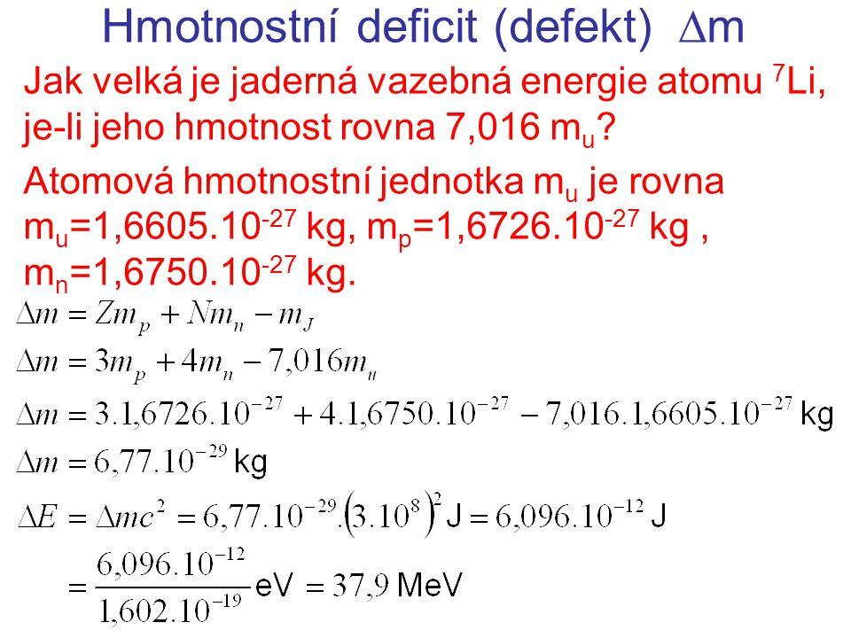 Hmotnostní deficit (defekt)  m Jak velká je jaderná vazebná energie částice , je-li její hmotnost rovna 4,0026 m u .