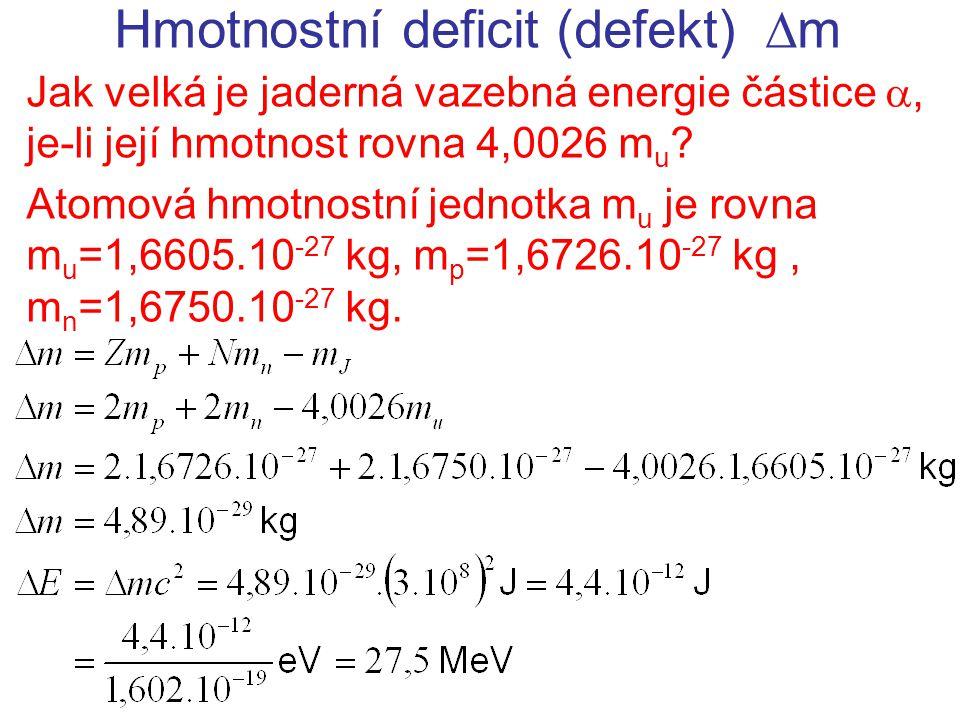 Radioaktivní rozpad  - Podstatou rozpadu  - je přeměna neutronu na proton, elektron a elektronové antineutrino Poločas rozpadu volného neutronu je 15 minut Hmotnost neutronu je vyšší než hmotnost protonu a elektronu  může docházet k samovolnému rozpadu (m n =1,6750.10 -27 kg, m p =1,6726.10 -27 kg, m e =9,11.10 -31 kg =0,0009.10 -27 kg) Při  - rozpadu se jeden neutron v jádře přemění na proton, elektron a antineutrino se vyzáří (Anti)neutrina jsou téměř nedetekovatelná Částice  (  - ) =