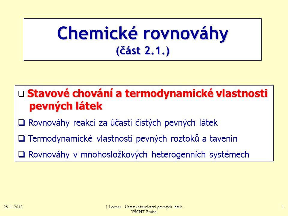 28.11.2012J. Leitner - Ústav inženýrství pevných látek, VŠCHT Praha 1 Chemické rovnováhy (část 2.1.) Stavové chování a termodynamické vlastnosti pevný