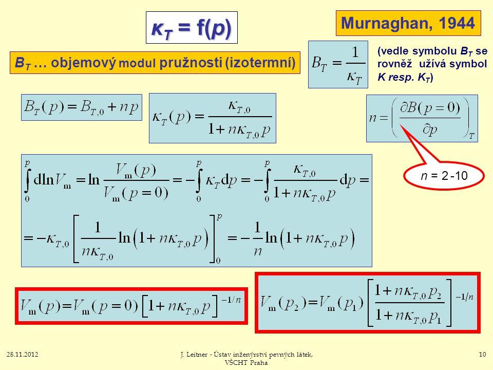28.11.2012J. Leitner - Ústav inženýrství pevných látek, VŠCHT Praha 10 κ T = f(p) B T … objemový modul pružnosti (izotermní) Murnaghan, 1944 n = 2 -10