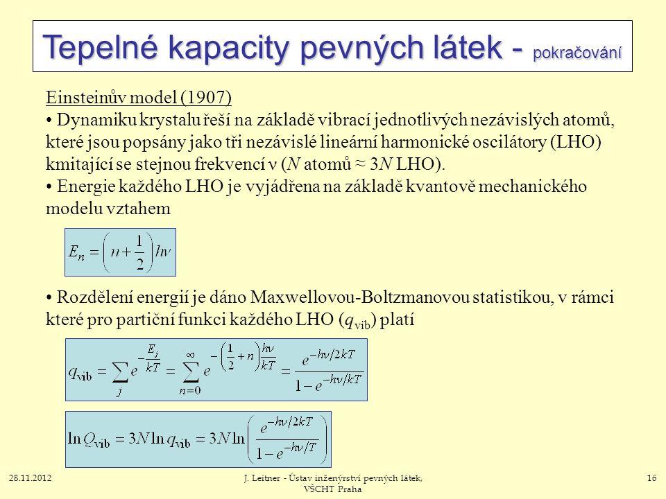 28.11.2012J. Leitner - Ústav inženýrství pevných látek, VŠCHT Praha 16 Tepelné kapacity pevných látek - pokračování Einsteinův model (1907) Dynamiku k