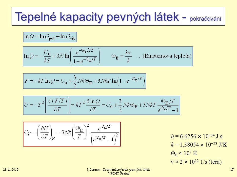 28.11.2012J. Leitner - Ústav inženýrství pevných látek, VŠCHT Praha 17 Tepelné kapacity pevných látek - pokračování h = 6,6256  10  34 J.s k = 1,380