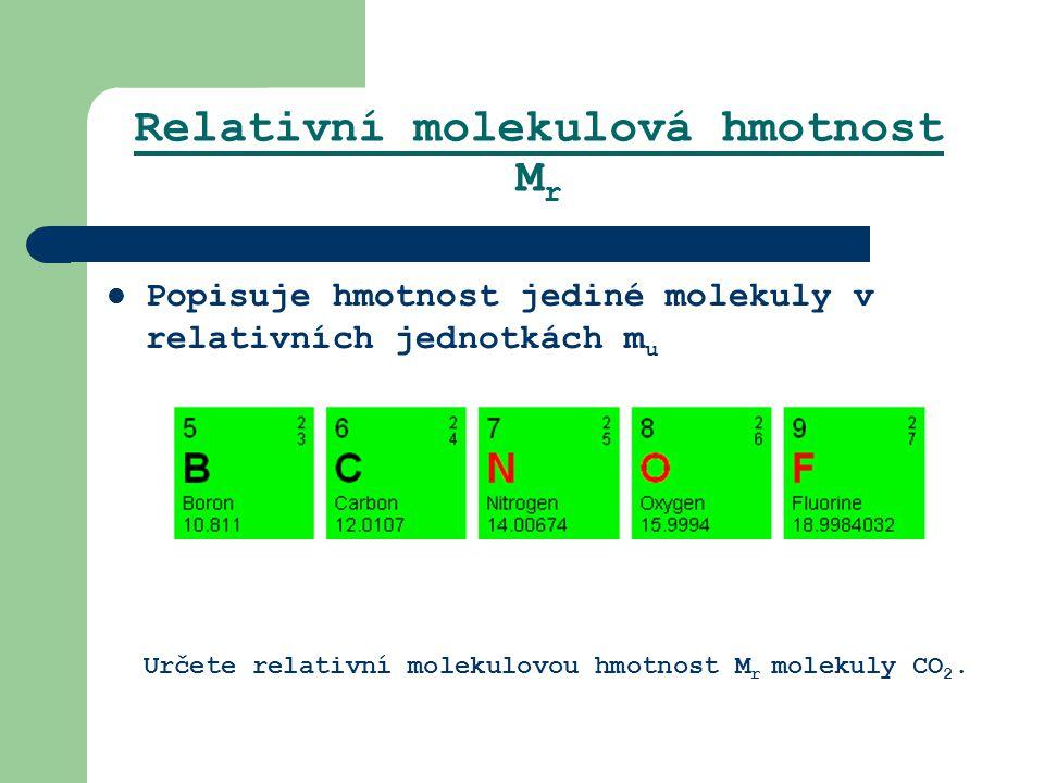 Relativní molekulová hmotnost M r Popisuje hmotnost jediné molekuly v relativních jednotkách m u Určete relativní molekulovou hmotnost M r molekuly CO