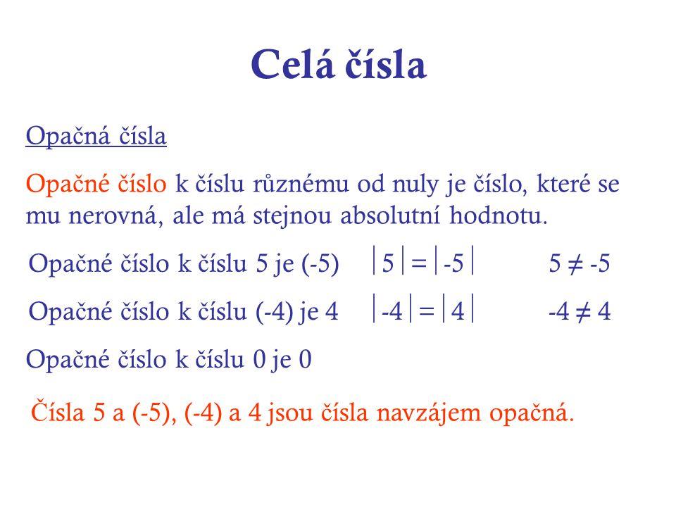 Celá č ísla Opa č ná č ísla Opa č né č íslo k č íslu r ů znému od nuly je č íslo, které se mu nerovná, ale má stejnou absolutní hodnotu.