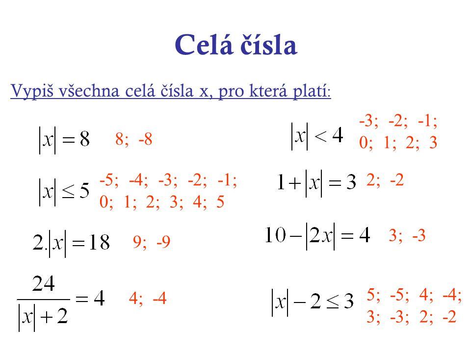 Celá č ísla Vypiš všechna celá č ísla x, pro která platí : 8; -8 -5; -4; -3; -2; -1; 0; 1; 2; 3; 4; 5 9; -9 4; -4 -3; -2; -1; 0; 1; 2; 3 2; -2 3; -3 5; -5; 4; -4; 3; -3; 2; -2