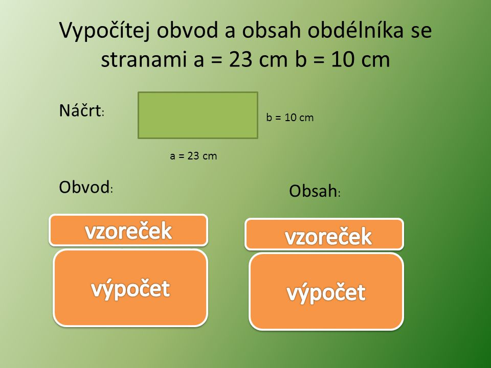 Vypočítej obvod a obsah obdélníka se stranami a = 12 cm b = 8cm Náčrt : Obvod : a = 12cm b = 8cm Obsah : o = 2.