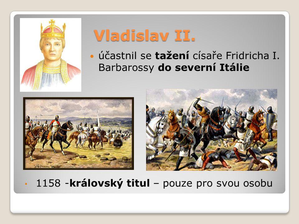 Vladislav II. účastnil se tažení císaře Fridricha I. Barbarossy do severní Itálie 1158 -královský titul – pouze pro svou osobu