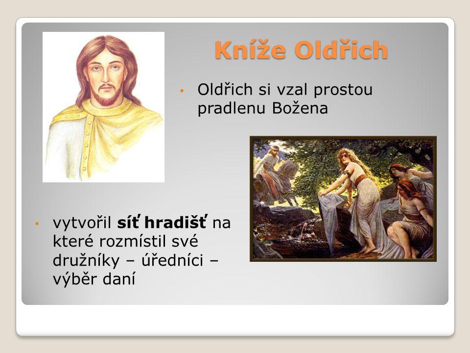 Kníže Oldřich Oldřich si vzal prostou pradlenu Božena vytvořil síť hradišť na které rozmístil své družníky – úředníci – výběr daní