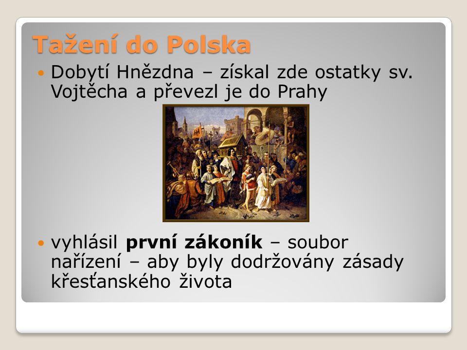 Tažení do Polska Dobytí Hnězdna – získal zde ostatky sv. Vojtěcha a převezl je do Prahy vyhlásil první zákoník – soubor nařízení – aby byly dodržovány