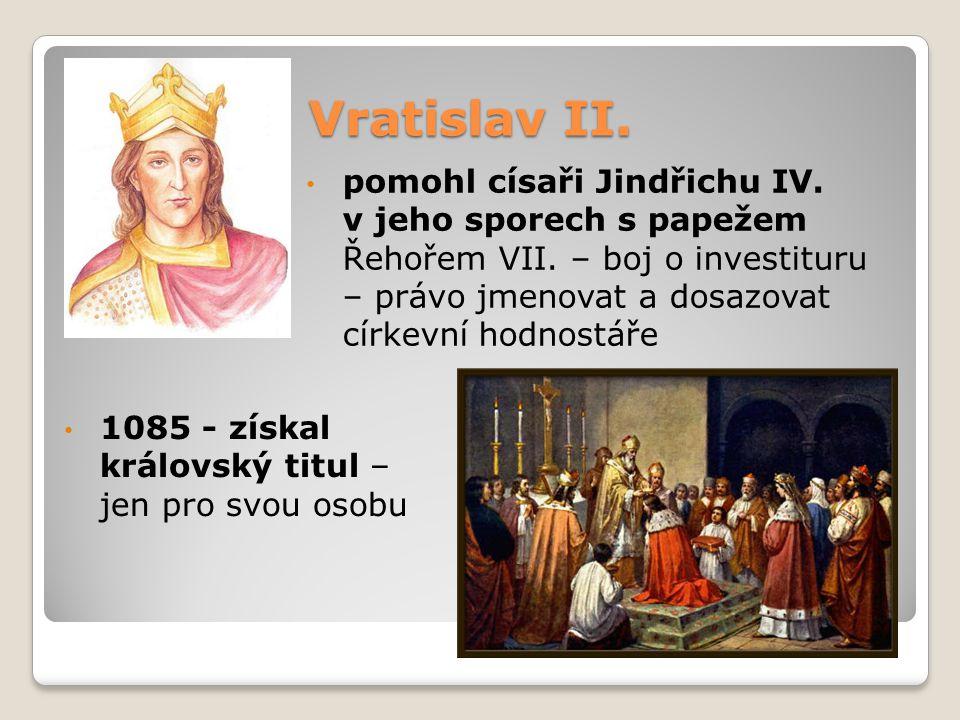 Vratislav II. pomohl císaři Jindřichu IV. v jeho sporech s papežem Řehořem VII. – boj o investituru – právo jmenovat a dosazovat církevní hodnostáře 1