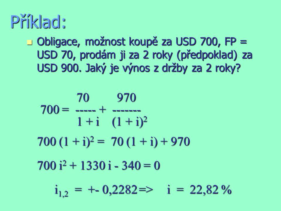 Příklad: n Obligace, možnost koupě za USD 700, FP = USD 70, prodám ji za 2 roky (předpoklad) za USD 900.