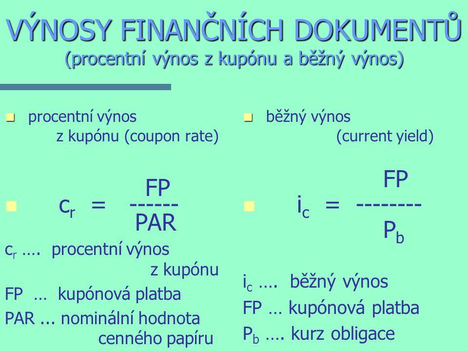 VÝNOSY FINANČNÍCH DOKUMENTŮ (procentní výnos z kupónu a běžný výnos) n n procentní výnos z kupónu (coupon rate) FP n n c r = ------ PAR c r ….