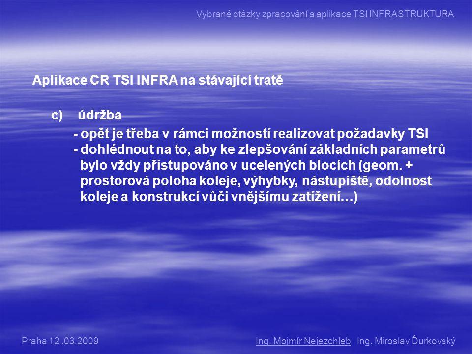 Aplikace CR TSI INFRA na stávající tratě c) údržba - opět je třeba v rámci možností realizovat požadavky TSI - dohlédnout na to, aby ke zlepšování základních parametrů bylo vždy přistupováno v ucelených blocích (geom.