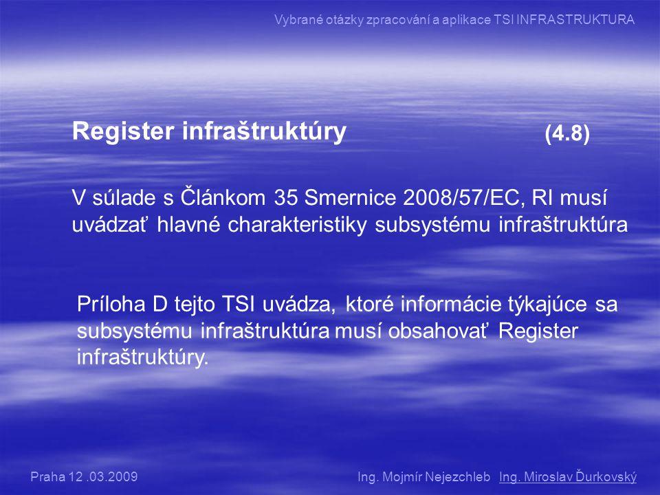 Register infraštruktúry (4.8) V súlade s Článkom 35 Smernice 2008/57/EC, RI musí uvádzať hlavné charakteristiky subsystému infraštruktúra Príloha D tejto TSI uvádza, ktoré informácie týkajúce sa subsystému infraštruktúra musí obsahovať Register infraštruktúry.
