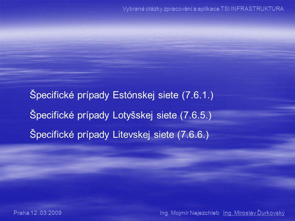 Špecifické prípady Estónskej siete (7.6.1.) Špecifické prípady Lotyšskej siete (7.6.5.) Špecifické prípady Litevskej siete (7.6.6.) Ing.