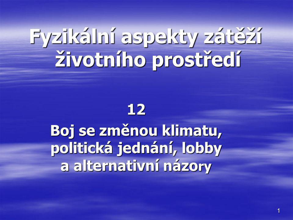 12 Boj se změnou klimatu, politická jednání, lobby a alternativní názo ry 1 Fyzikální aspekty zátěží životního prostředí