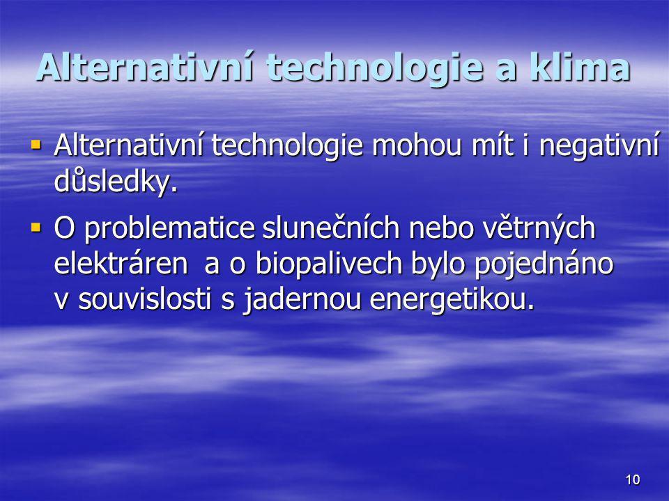 Alternativní technologie a klima  Alternativní technologie mohou mít i negativní důsledky.  O problematice slunečních nebo větrných elektráren a o b