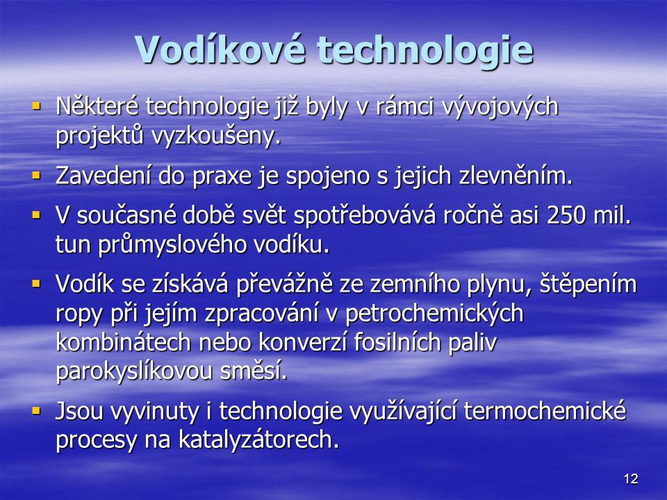 Vodíkové technologie  Některé technologie již byly v rámci vývojových projektů vyzkoušeny.  Zavedení do praxe je spojeno s jejich zlevněním.  V sou