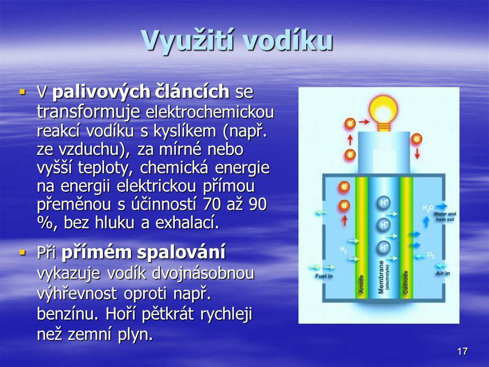 Využití vodíku  V palivových článcích se transformuje elektrochemickou reakcí vodíku s kyslíkem (např. ze vzduchu), za mírné nebo vyšší teploty, chem