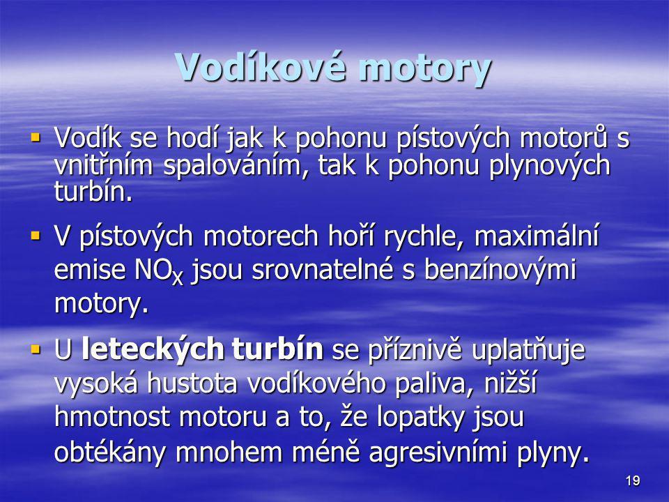 Vodíkové motory  Vodík se hodí jak k pohonu pístových motorů s vnitřním spalováním, tak k pohonu plynových turbín.  V pístových motorech hoří rychle