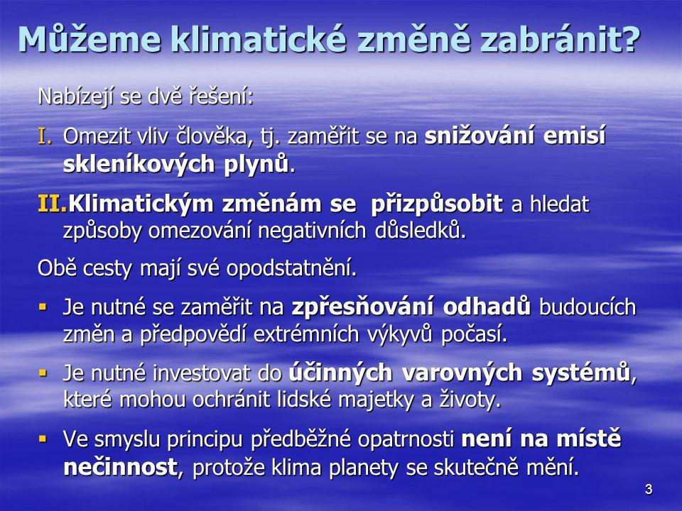 Můžeme klimatické změně zabránit? Nabízejí se dvě řešení: I.Omezit vliv člověka, tj. zaměřit se na snižování emisí skleníkových plynů. II.Klimatickým