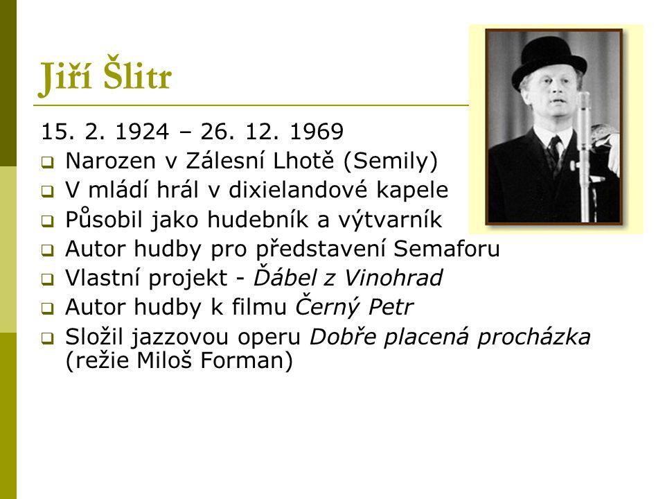 Jiří Šlitr 15. 2. 1924 – 26. 12. 1969  Narozen v Zálesní Lhotě (Semily)  V mládí hrál v dixielandové kapele  Působil jako hudebník a výtvarník  Au
