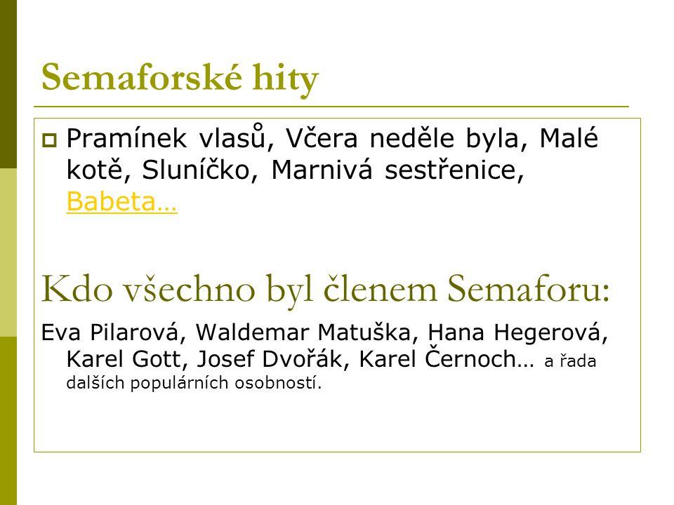 Semaforské hity  Pramínek vlasů, Včera neděle byla, Malé kotě, Sluníčko, Marnivá sestřenice, Babeta… Babeta… Kdo všechno byl členem Semaforu: Eva Pil