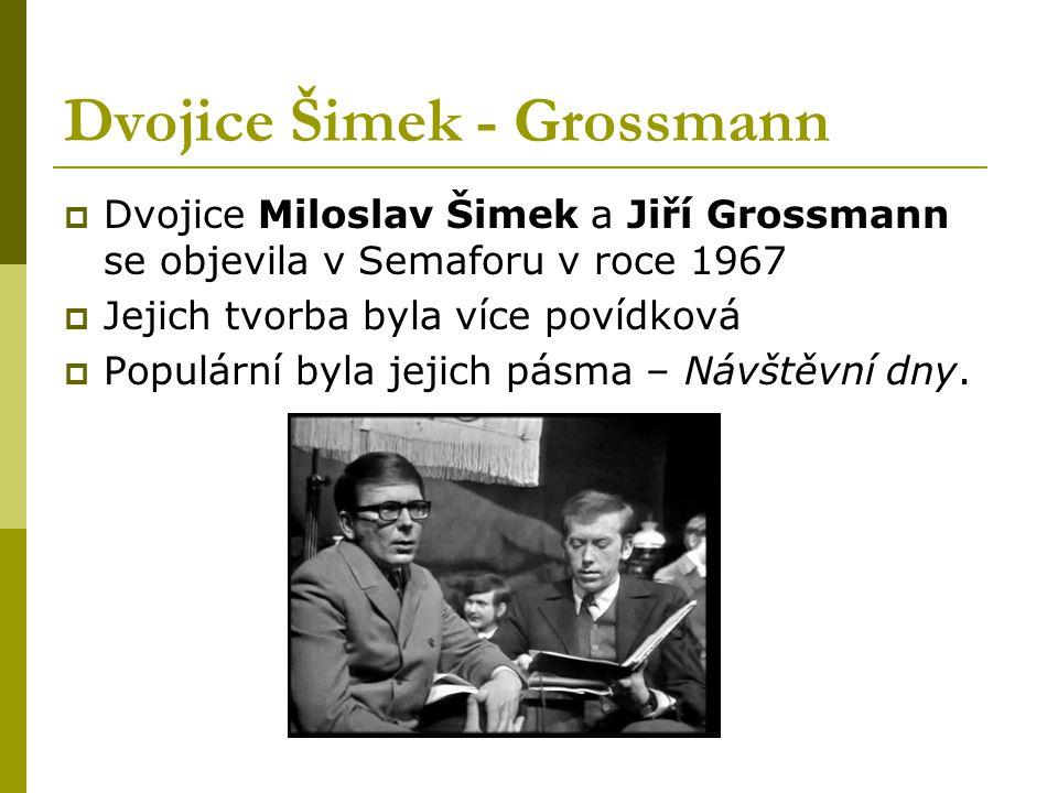 Dvojice Šimek - Grossmann  Dvojice Miloslav Šimek a Jiří Grossmann se objevila v Semaforu v roce 1967  Jejich tvorba byla více povídková  Populární