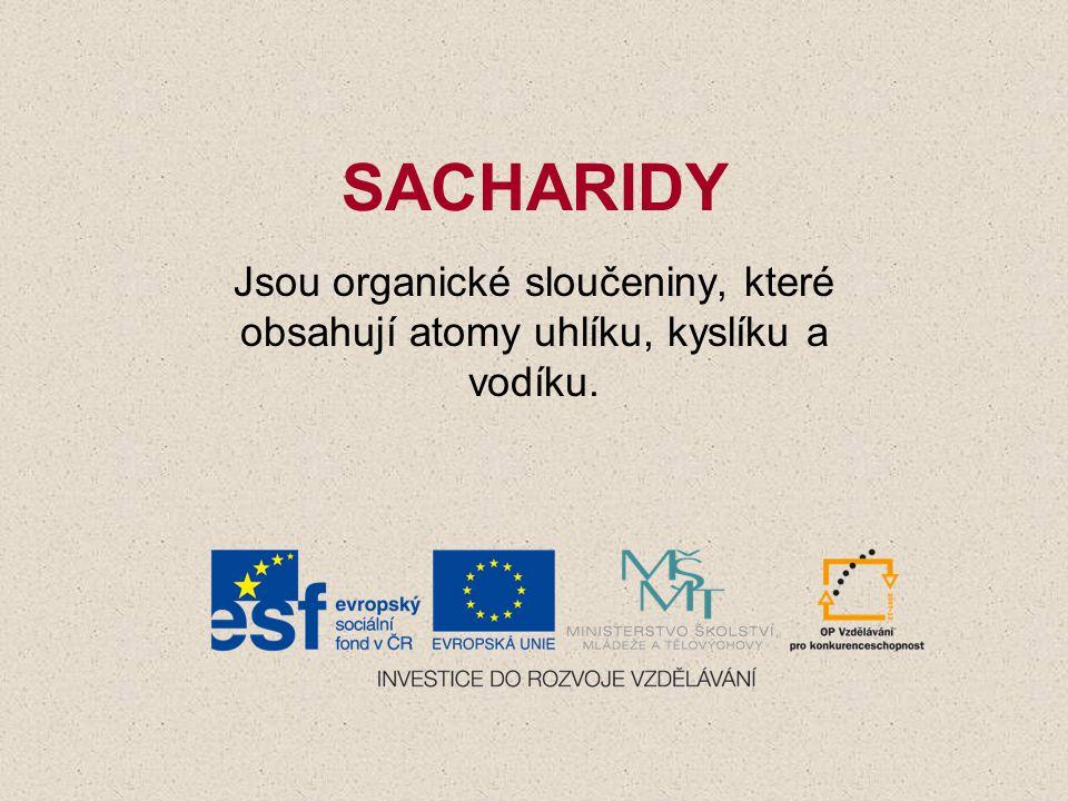 SACHARIDY Jsou organické sloučeniny, které obsahují atomy uhlíku, kyslíku a vodíku.