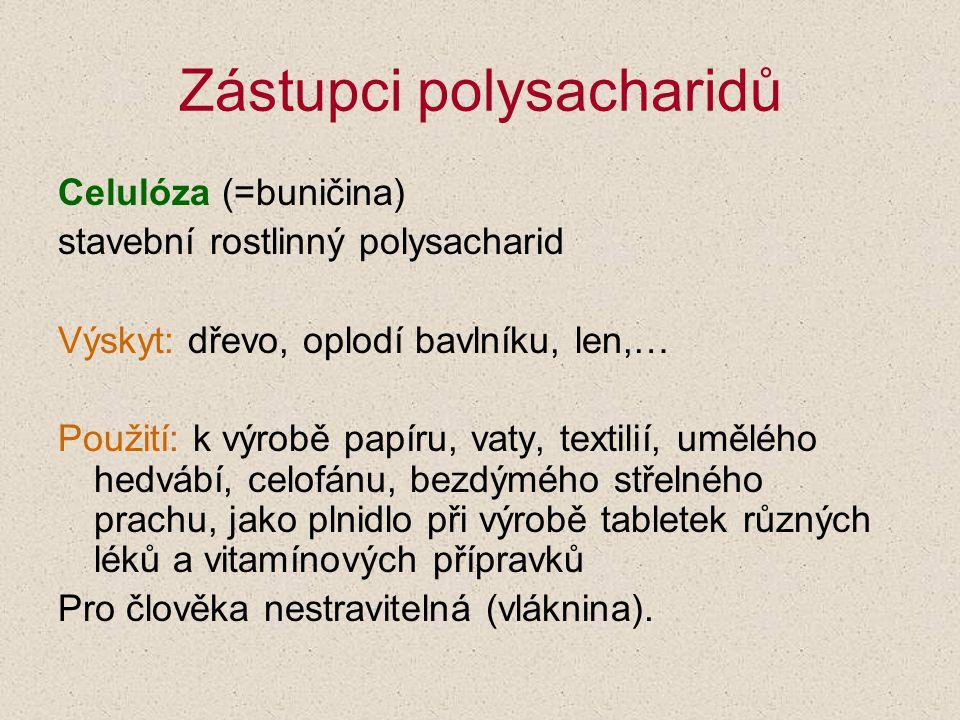 Celulóza (=buničina) stavební rostlinný polysacharid Výskyt: dřevo, oplodí bavlníku, len,… Použití: k výrobě papíru, vaty, textilií, umělého hedvábí,