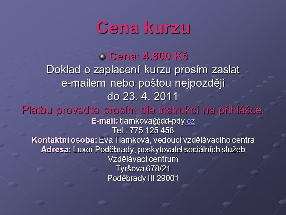 Cena kurzu Cena: 4.800 Kč Doklad o zaplacení kurzu prosím zaslat e-mailem nebo poštou nejpozději do 23. 4. 2011 Platbu proveďte prosím dle instrukcí n