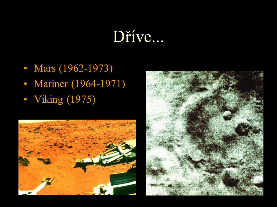 Dříve... Mars (1962-1973) Mariner (1964-1971) Viking (1975)