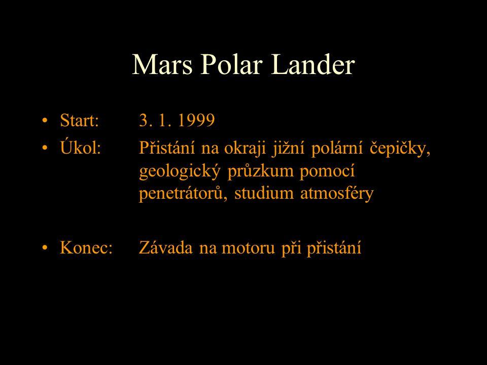 Mars Polar Lander Start: 3. 1. 1999 Úkol: Přistání na okraji jižní polární čepičky, geologický průzkum pomocí penetrátorů, studium atmosféry Konec: Zá