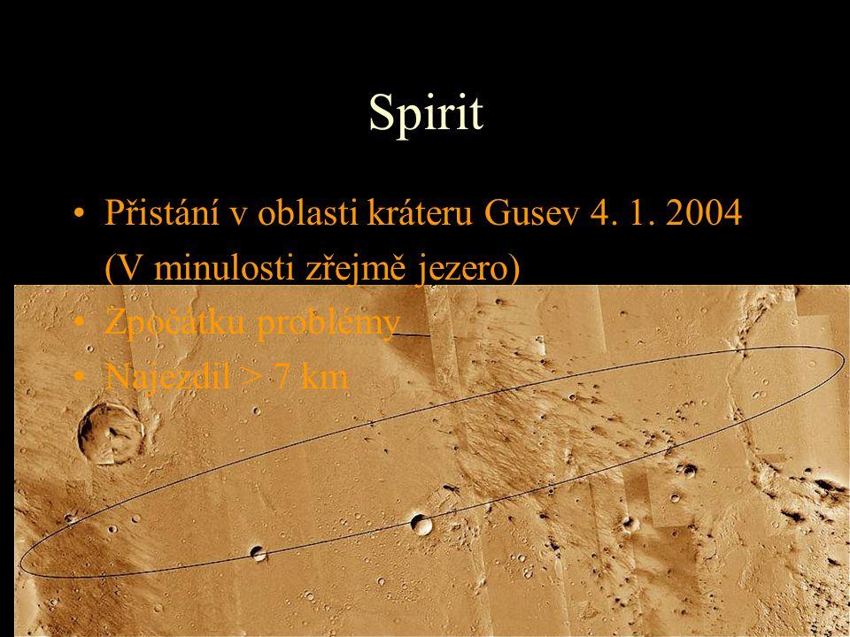 Spirit Přistání v oblasti kráteru Gusev 4. 1. 2004 (V minulosti zřejmě jezero) Zpočátku problémy Najezdil > 7 km